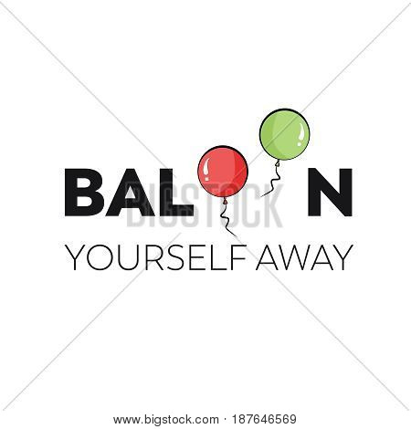 Motivational wall art quote about getting away from it all. Minimalist black and white text on white background with creative balloon visual
