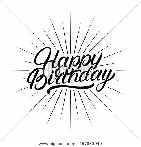 Happy Birthday hand written lettering. Inspirational quote for greeting cards and posters. Calligraphy phrase. Isolated on white background. Vector Illustration.