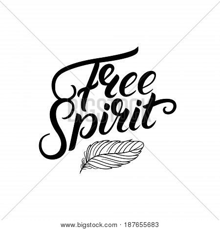 Free spirit hand written lettering quote with feather. Boho tribal style. Typography calligraphy poster. Vector illustration.