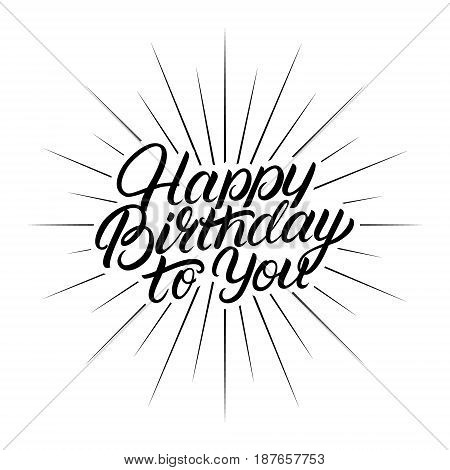 Happy Birthday to You hand written lettering. Inspirational quote for greeting cards and posters. Calligraphy phrase. Isolated on white background. Vector Illustration.