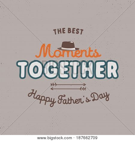 Fathers day badge. Typography sign - The Best Moments Together. Father day label for cards, photo overlays. Holiday sticker for t shirts and other identity. Retro color design. Vector.