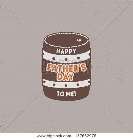 Fathers day funny label. Beer barrel with typography elements - Happy Father's day to me. Stock vector illustration. Isolated on white background