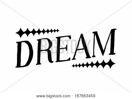 Dream - Isolated Hand Drawn Lettering. Vector Illustration Quote. Black Handwritten Inscription Phrase on White Background for T-shirt Print, Poster, Cover, Case Design.