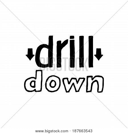 Drill Down- Isolated Hand Drawn Lettering. Vector Illustration Quote. Handwritten Inscription Phrase for Office, Presentation, T-shirt Print, Poster, Cover, Case Design.