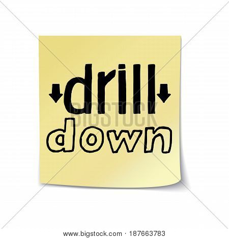 Drill Down- Hand Drawn Lettering on Sticky Note Template. Vector Illustration Quote. Handwritten Inscription Phrase for Office, Presentation, T-shirt Print, Poster, Cover, Case Design.