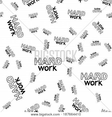 Hard Work - Hand Drawn Lettering Seamless Pattern.  Vector Illustration Quote. Handwritten Backdrop Inscription Phrase for Office, Presentation, T-shirt Print, Poster, Cover, Case.