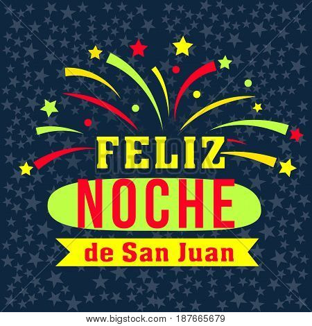 Feliz noche de San Juan, happy San Juan night in spanish language, magical evening to celebrate the summer solstice, festive poster. Vector flat style illustration isolated on dark starry background