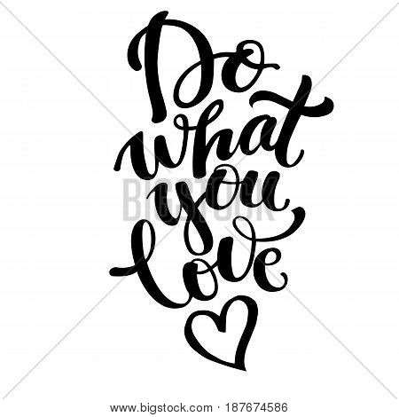 Vector illustration with hand-drawn lettering. Inspirational phrase Do what you love . Calligraphic design for invitation or greeting card, prints and posters.