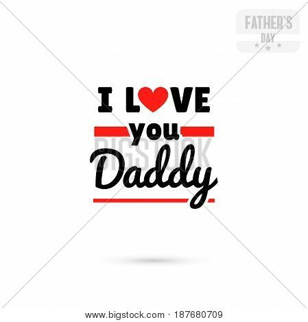 Label with message on white background. I love you daddy. Vector illustration.