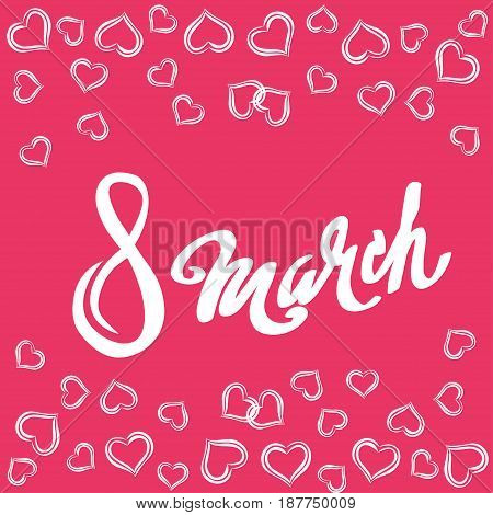 Happy 8th of March lettering, the international women's day lettering, girly greeting card with fun white lettering on pink. Vector illustration