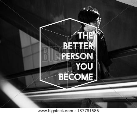 The Better Person You Become Life Motivation Attitude