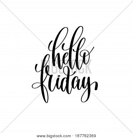 hello friday black and white hand written lettering positive quote, inspirational typography design element, calligraphy vector illustration