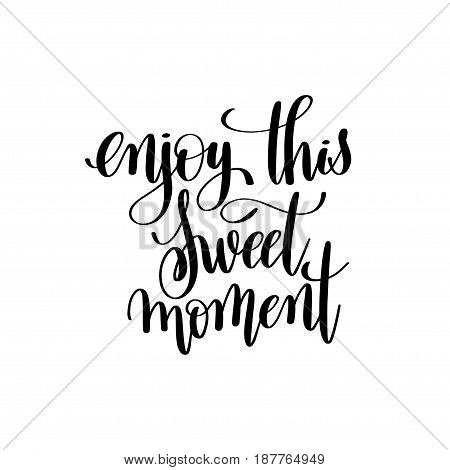 enjoy sweet moment black and white ink hand lettering inscription about life to poster design, banner, greeting card, handwritten positive motivational quote, calligraphy vector illustration