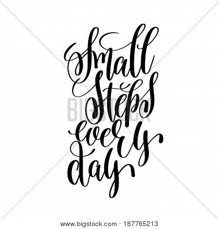 small steps every day black and white ink hand lettering inscription about life to poster design, banner, greeting card, handwritten positive motivational quote, calligraphy vector illustration