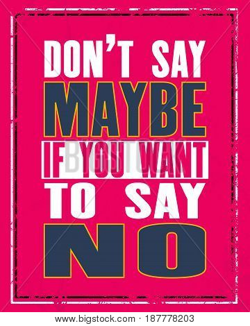 Inspiring motivation quote with text Do Not Say Maybe If You Want To Say No. Vector typography poster concept. Distressed old metal sign texture.
