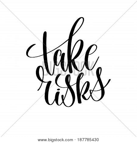 take risks black and white hand lettering inscription positive quote, handwritten motivational and inspirational phrase, trendy calligraphy vector illustration