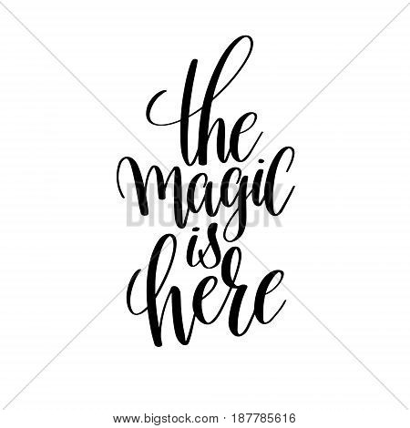 the magic is here black and white hand lettering inscription positive quote, handwritten motivational and inspirational phrase, trendy calligraphy vector illustration