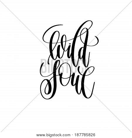 wild soul black and white hand lettering inscription positive quote, handwritten motivational and inspirational phrase, trendy calligraphy vector illustration