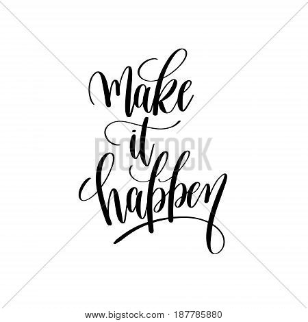 make it happen black and white hand lettering inscription, motivational and inspirational positive quote to poster, greeting card, printable wall art, calligraphy vector illustration