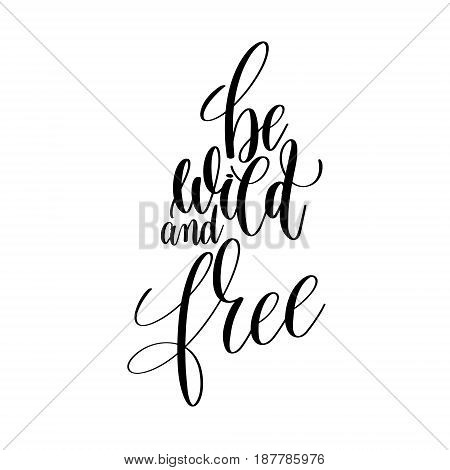 be wild and free black and white hand lettering inscription, motivational and inspirational positive quote to poster, greeting card, printable wall art, calligraphy vector illustration