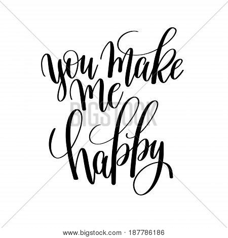 you make me happy black and white hand lettering inscription, motivational and inspirational positive quote to poster, greeting card, printable wall art, calligraphy vector illustration