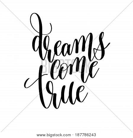dreams come true black and white hand lettering inscription, motivational and inspirational positive quote to poster, greeting card, printable wall art, calligraphy vector illustration