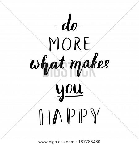 Do more of what makes you happy. Modern hand lettering style. T-shirt printing design, typography graphics.