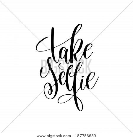 take selfie black and white hand written lettering positive quote, inspirational and motivational slogan, calligraphy vector illustration