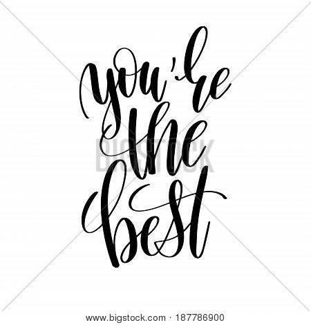 you are the best black and white hand written lettering positive quote, inspirational and motivational slogan, calligraphy vector illustration