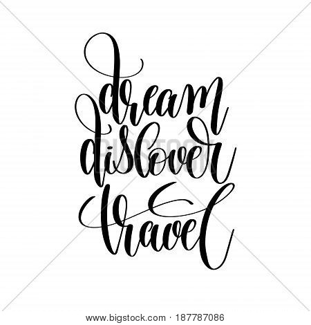 dream discover travel black and white hand written lettering positive quote, inspirational and motivational slogan, calligraphy vector illustration