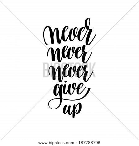 never give up black and white handwritten lettering inscription, motivational and inspirational positive quote, calligraphy vector illustration