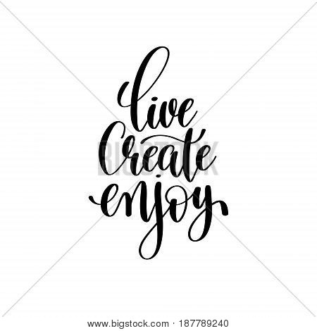 live create enjoy brush ink hand lettering inscription, motivational and inspirational positive quote to poster design, greeting card or printing wall art, calligraphy vector illustration