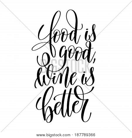 food is good wine is better brush ink hand lettering inscription, motivational and inspirational positive quote to poster design, greeting card or printing wall art, calligraphy vector illustration