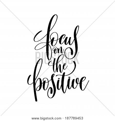 focus in the positive brush ink hand lettering inscription, motivational and inspirational positive quote to poster design, greeting card or printing wall art, calligraphy vector illustration