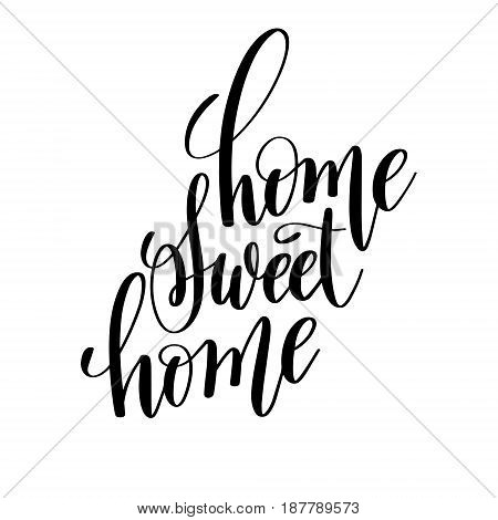 home sweet home brush ink hand lettering inscription, motivational and inspirational positive quote to poster design, greeting card or printing wall art, calligraphy vector illustration