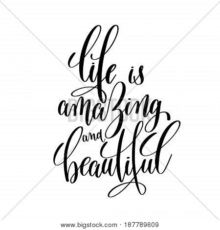 life is amazing and beautiful brush ink hand lettering inscription, motivational and inspirational positive quote to poster design, greeting card or printing wall art, calligraphy vector illustration