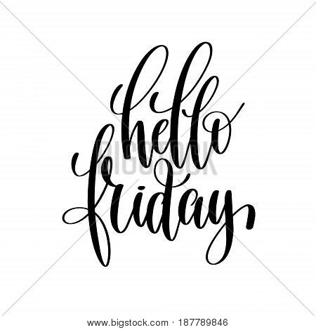 hello friday brush ink hand lettering inscription, motivational and inspirational positive quote to poster design, greeting card or printing wall art, calligraphy vector illustration