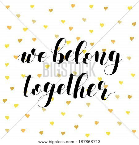 We belong together. Lettering vector illustration. Inspiring quote. Motivating modern calligraphy. Great for postcards prints and posters greeting cards home decor apparel design and more.