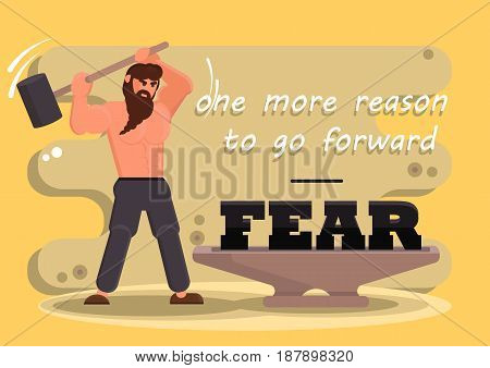 The man swings a sledge hammer on the anvil. Stylized vector hero in a flat style. The text of fear is one more reason to go forward. The concept of self-realization and self-development. Vector illustration.