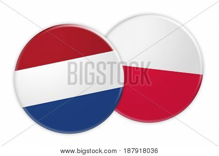 News Concept: Netherlands Flag Button On Poland Flag Button 3d illustration on white background