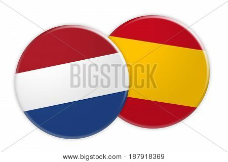 News Concept: Netherlands Flag Button On Spain Flag Button 3d illustration on white background