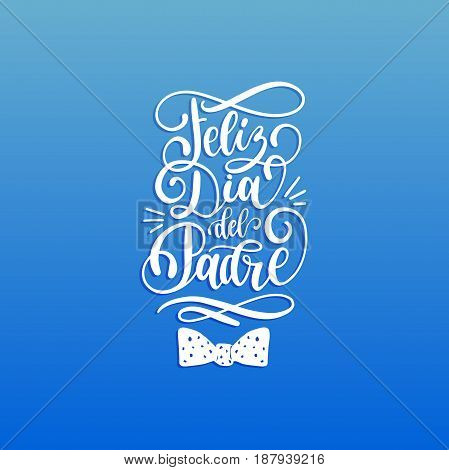 Feliz Dia Del Padre spanish translation of the calligraphic inscription Happy Fathers Day for greeting card festive poster etc. Hand lettering illustration on blue background.