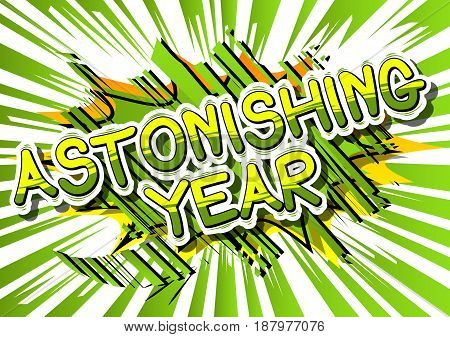 Astonishing Year - Comic book style word on abstract background.