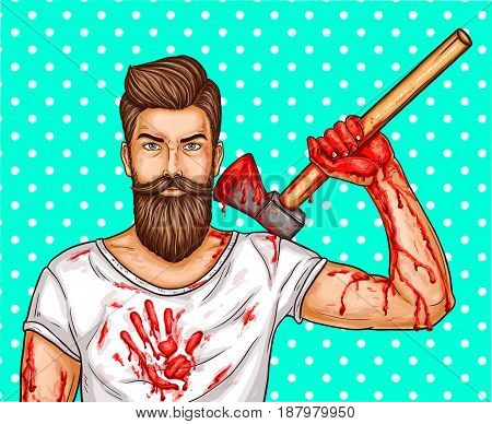 Vector pop art illustration of a brutal bearded man, macho with blood stained ax, bloody streaks and stains on hands and a T-shirt
