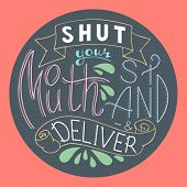 Shut your mouth stand and deliver. Hand drawn quote lettering in circle. Vector illustration. Poster, banner, card, badge, label, postcard, t-shirt design. Hand written Calligraphy print clothing design. Feminist typography. poster