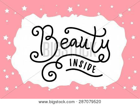 Modern Calligraphy Lettering Of Beauty Inside In Black On White Pink Background With Stars For Decor