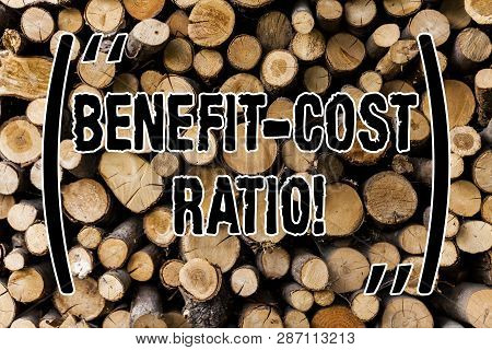 Conceptual Hand Writing Showing Benefit Cost Ratio. Business Photo Showcasing Relationship Between T
