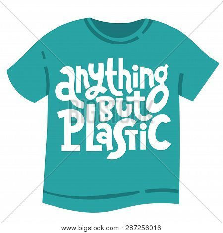 Anything But Plastic. Vector Quote Lettering About Minimalism, Eco Friendly Lifestyle, Waste Managem