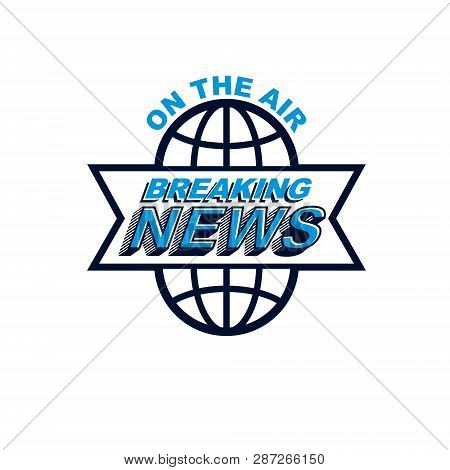 Breaking News Concept, Vector Globe Illustration. Journalism Concept.