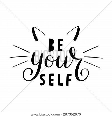 Be Your Self Lettering. Hand Drawn Calligraphy For T-shirt, Badge, Tag, Icon With Cat Ears And Whisk